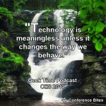 """Technology is meaningless unless it changes the way we behave."""
